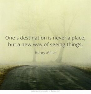 one_s-destination-is-never-a-place-but-a-new-way-of-seeing-things