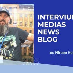 Interviurile Mediaş News Blog revin din vacanţă