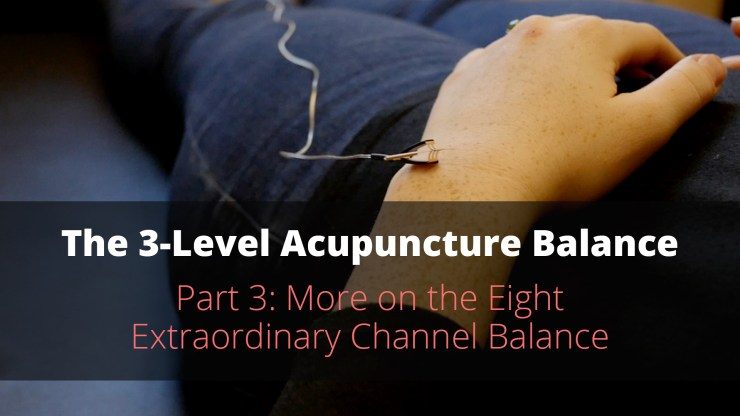 The 3-Level Acupuncture Balance: Part 3- More on the Eight