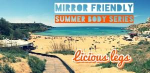 Mirror Friendly Summer Body Series – Episode 3 – Licious Legs