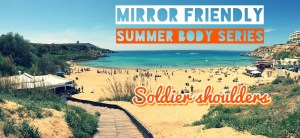 Mirror Friendly Summer Body Series – Episode 6 – Soldier Shoulders