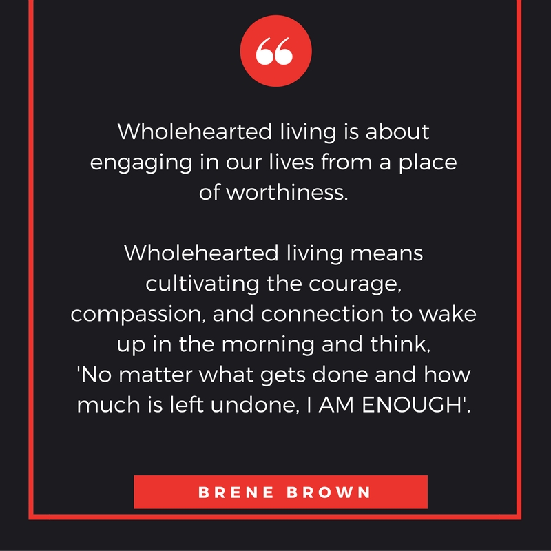 wholehearted-living-is-about-engaging-in-our-lives-from-a-place-of-worthiness