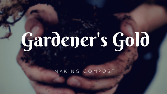 Gardener's Gold: Making Compost