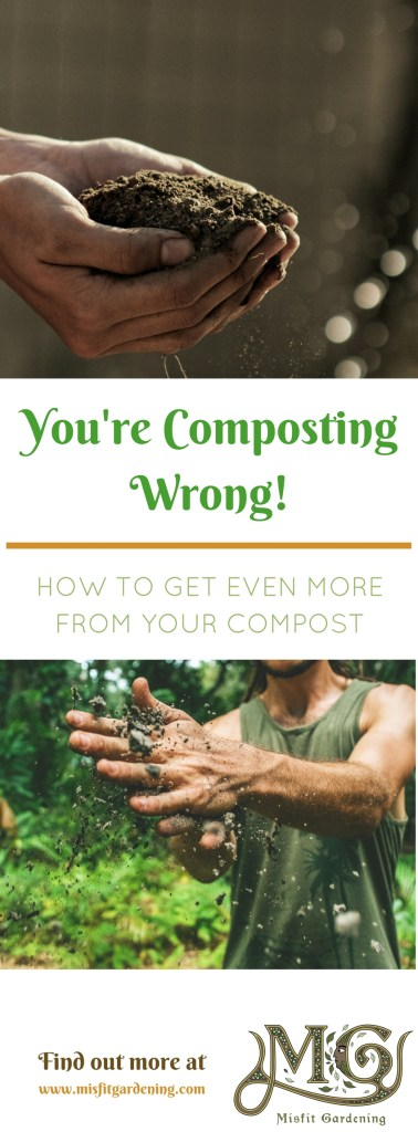 Why you have been composting wrong and how to get more from your compost. Click to find out how or pin it and save for later