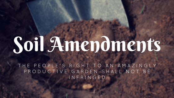 Soil Amendments: The People's Right To An Amazingly Productive Garden Shall Not Be Infringed