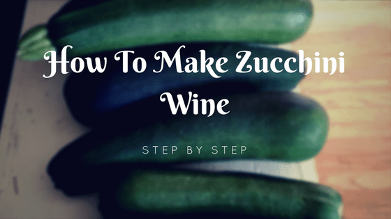 How To Make Zucchini Wine Step By Step