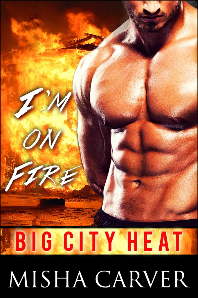 I'm On Fire by Misha Carver