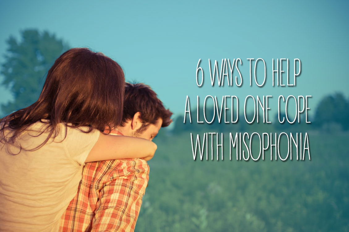 help loved one cope with misophonia