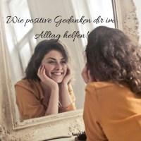 Wie Positive Gedanken dir im Alltag helfen!