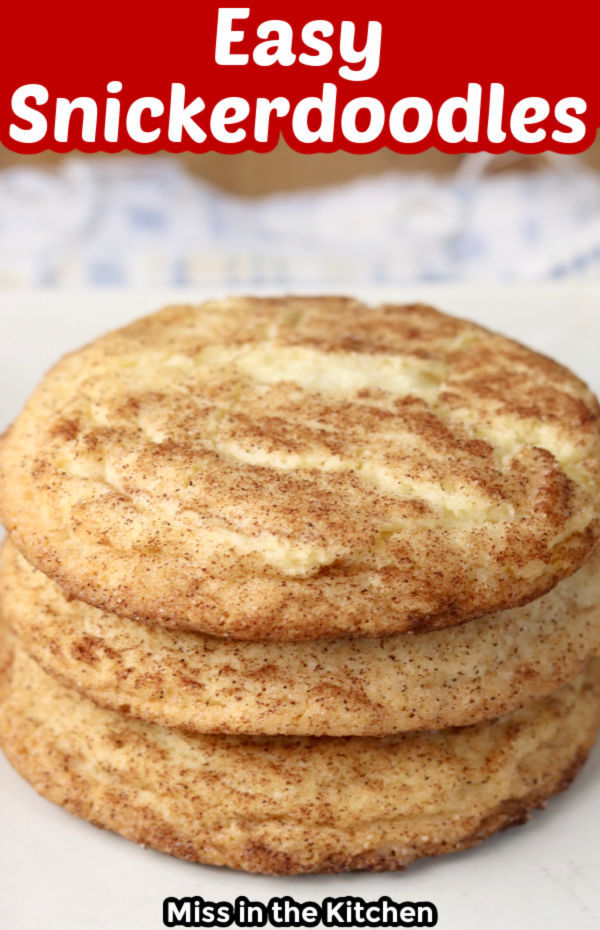 Easy Snickerdoodles with text overlay - stack of 3 cookies