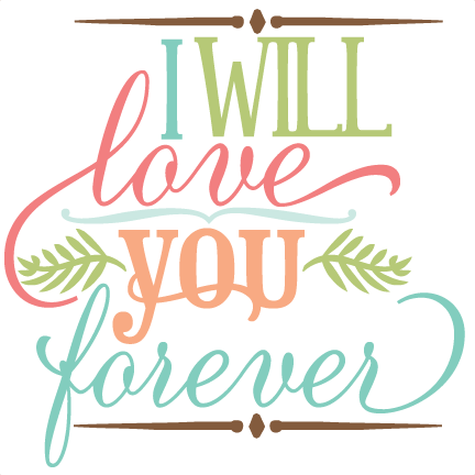 Download I Will Love You Forever SVG file vinyl svg quotes svg phrases