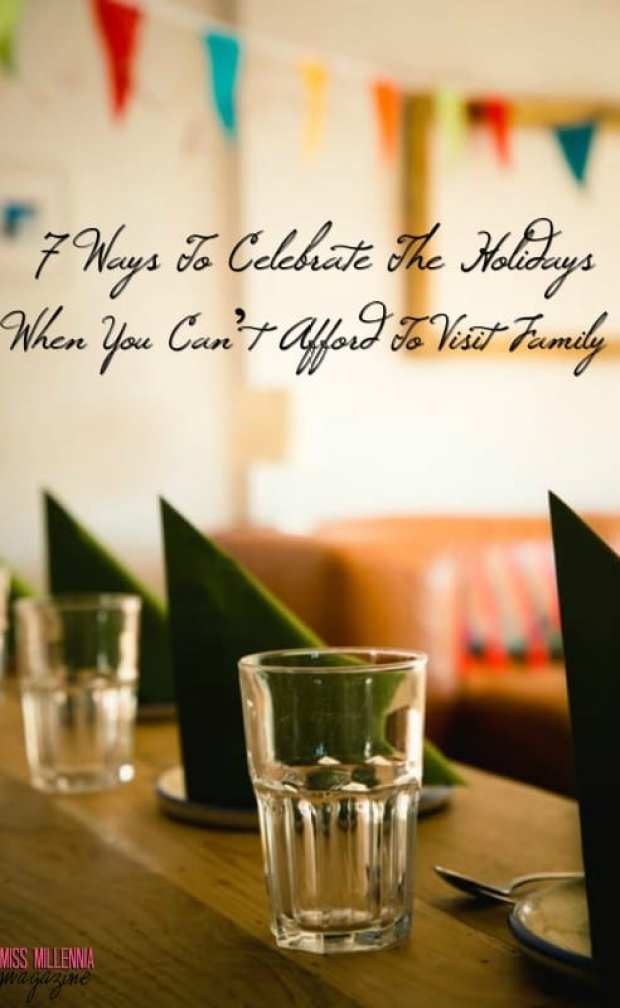 7-ways-to-celebrate-the-holidays-when-you-cant-afford-to-visit-family