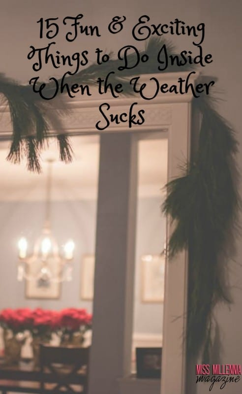 15-fun-exciting-things-to-do-inside-when-the-weather-sucks