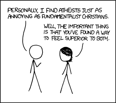 """Personally, I find atheists just as annoying as fundamentalist Christians."" ""Well, the important thing is that you've found a way to feel superior to both."""