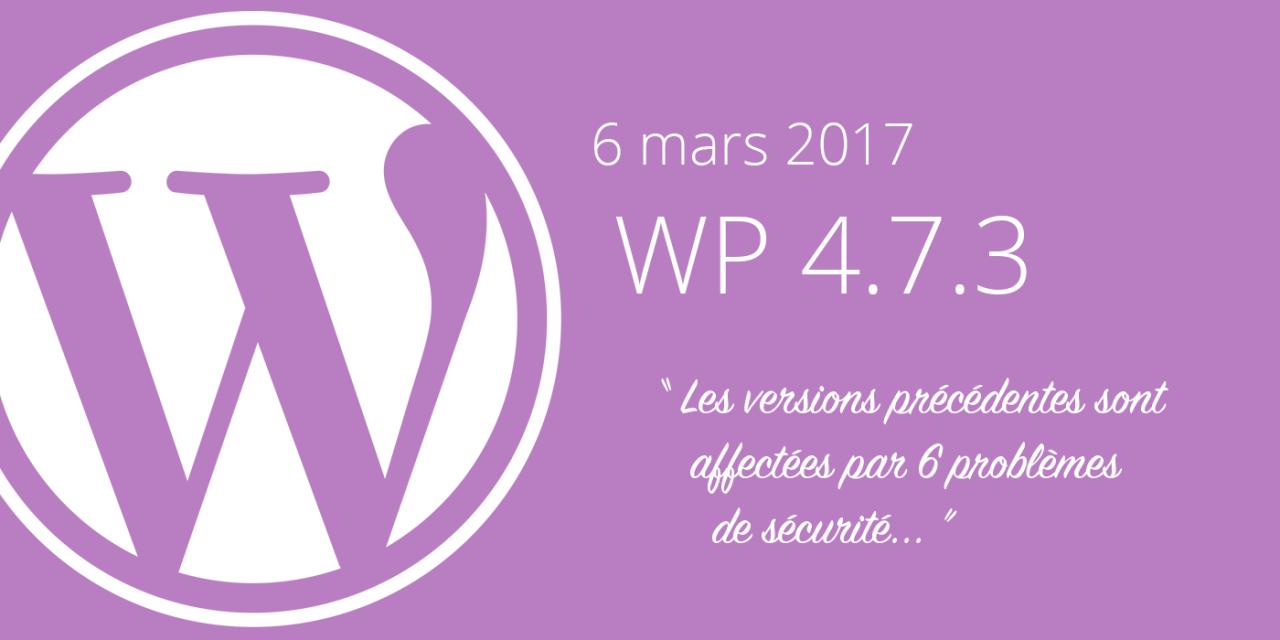 La version 4.7.2 de WordPress est affectée par 6 failles de sécurité !