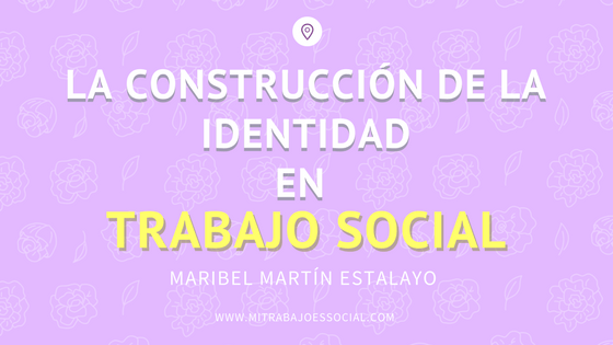 La construcción de la identidad en trabajo social.