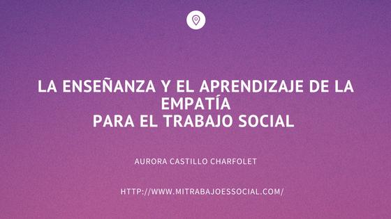 LA ENSEÑANZA Y EL APRENDIZAJE DE LA EMPATÍA PARA EL TRABAJO SOCIAL