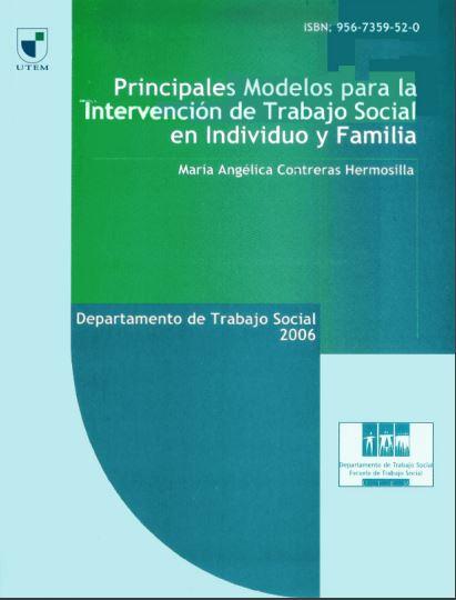 Libro: Principales Modelos para la Intervención de Trabajo Social en Individuo y Familia. Por María Angélica Contreras.
