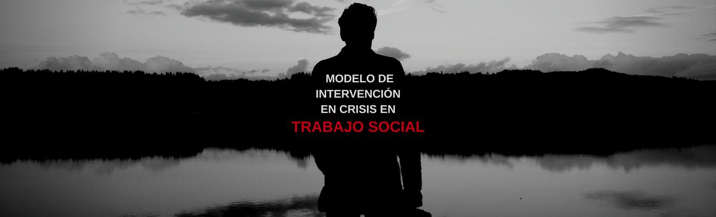 Publicado en 10/06/2017 por mitrabajoessocial MODELO DE INTERVENCIÓN EN CRISIS EN TRABAJO SOCIAL