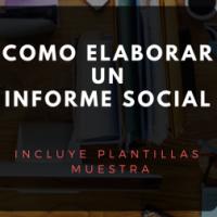 COMO ELABORAR UN INFORME SOCIAL (*Incluye plantillas muestra)