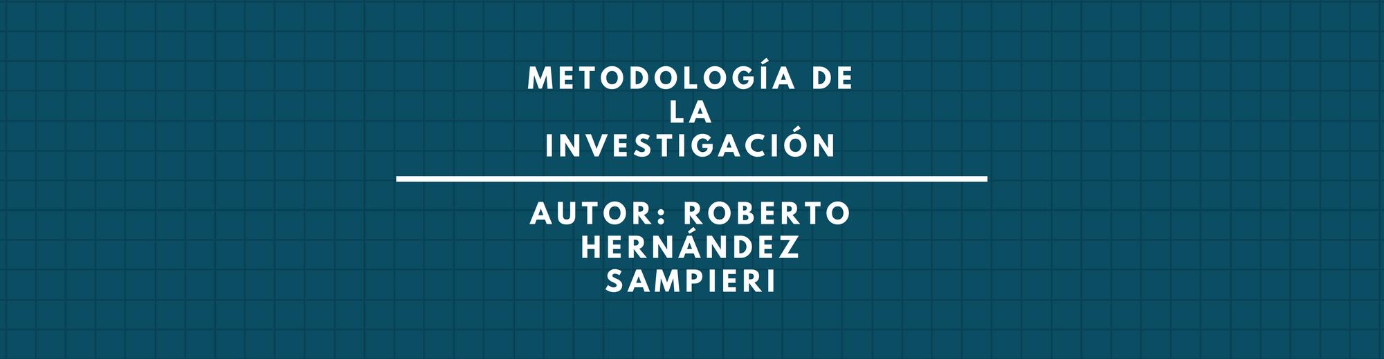 METODOLOGIA DE LA INVESTIGACION Autor: ROBERTO HERNANDEZ SAMPIERI