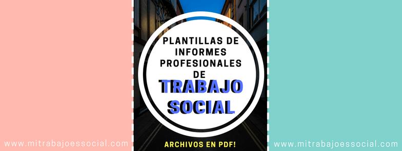 PLANTILLAS DE INFORMES PROFESIONALES DE TRABAJO SOCIAL
