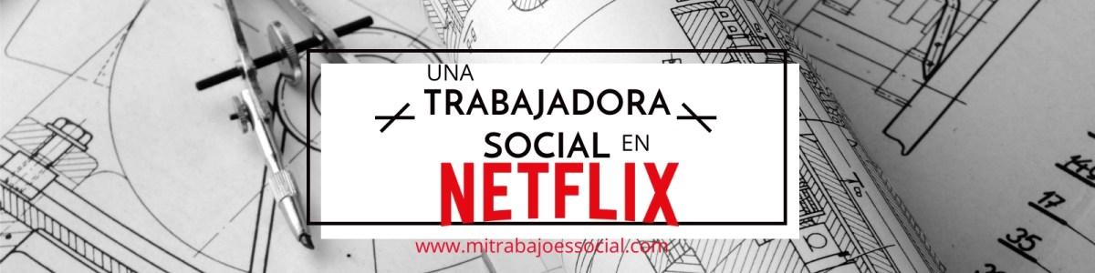 UNA TRABAJADORA SOCIAL EN NETFLIX.📱