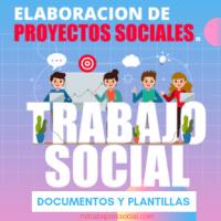 Elaboración de Proyectos Sociales de Trabajo Social. (Documentos y plantillas)