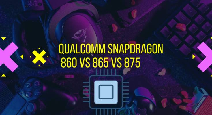 Snapdragon 860 vs 865 vs 870