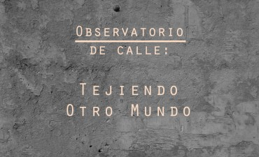 Observatorio de Calle: Tejiendo Otro Mundo