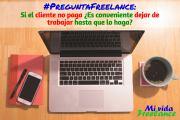 #PreguntaFreelance: Si el cliente no paga ¿Es conveniente dejar de trabajar hasta que lo haga?