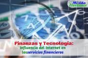 Finanzas y tecnología: Cómo ha cambiado el mundo de Internet en los servicios financieros