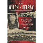 Straight From The Author 10: The Witch of Delray: Rose Veres & Detroit's Infamous 1930's Murder Mystery
