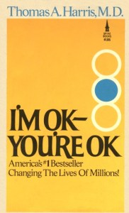 """I'm OK- You're OK"" Scanned from a copy, and intellectual property owned by Spire books."