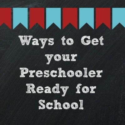 Ways to Get your Preschooler Ready for School