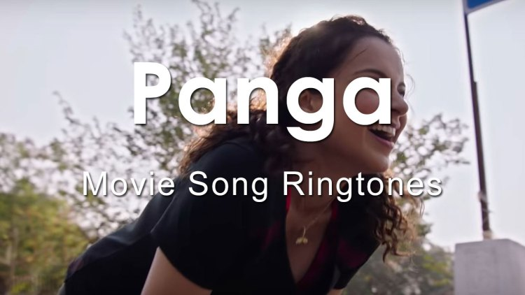 Panga 2020 Movie All Mp3 Song Ringtones Free Download for Mobile Phones