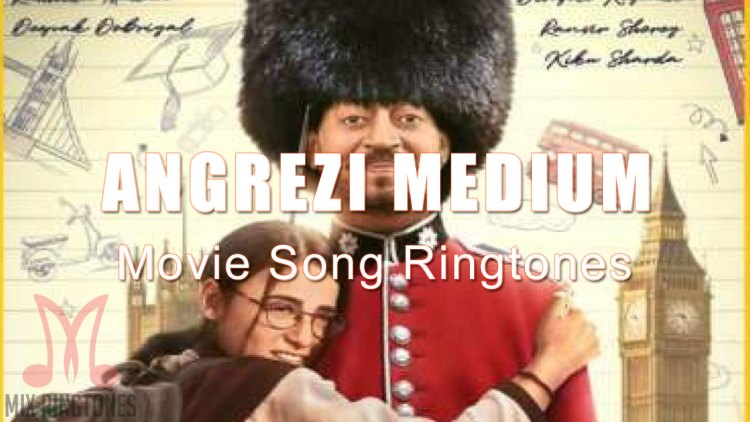 Angrezi Medium 2020 Movie All Mp3 Song Ringtones Free Download for Mobile Phones