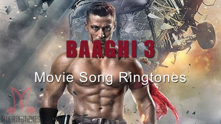 Baaghi 3 2020 Movie All Mp3 Song Ringtones Free Download for Mobile Phones