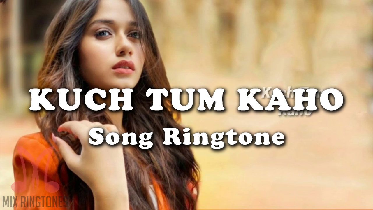 Kuch Tum Kaho Mp3 Song Ringtone By Jannat Zubair Free Download for Mobile Phones