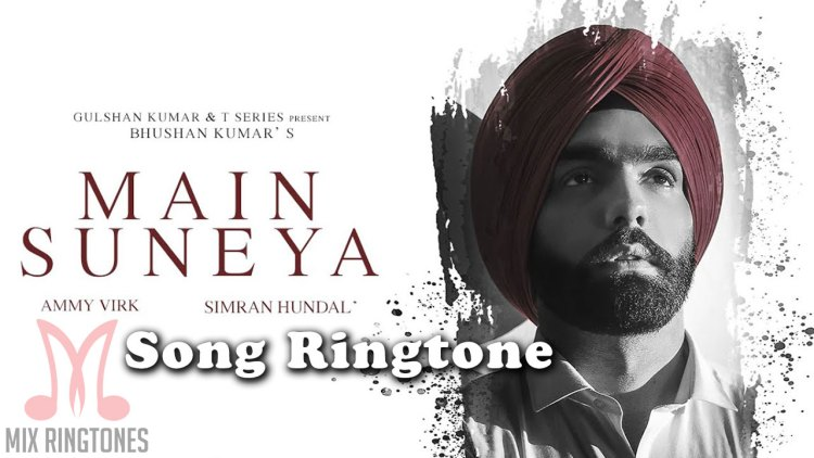 Main Suneya Mp3 Song Ringtone By Ammy Virk Free Download for Mobile Phones