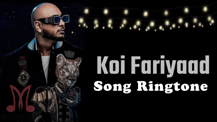Koi Fariyad Song Ringtone - B Praak
