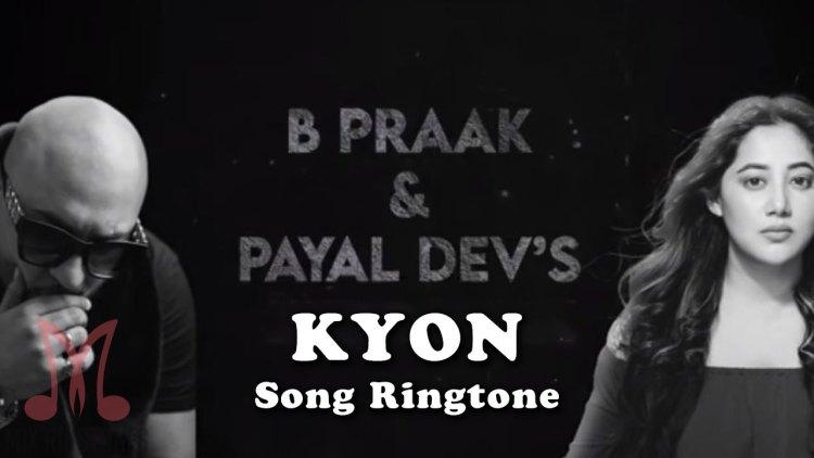 Kyon Song Ringtone - B Praak And Payal Dev