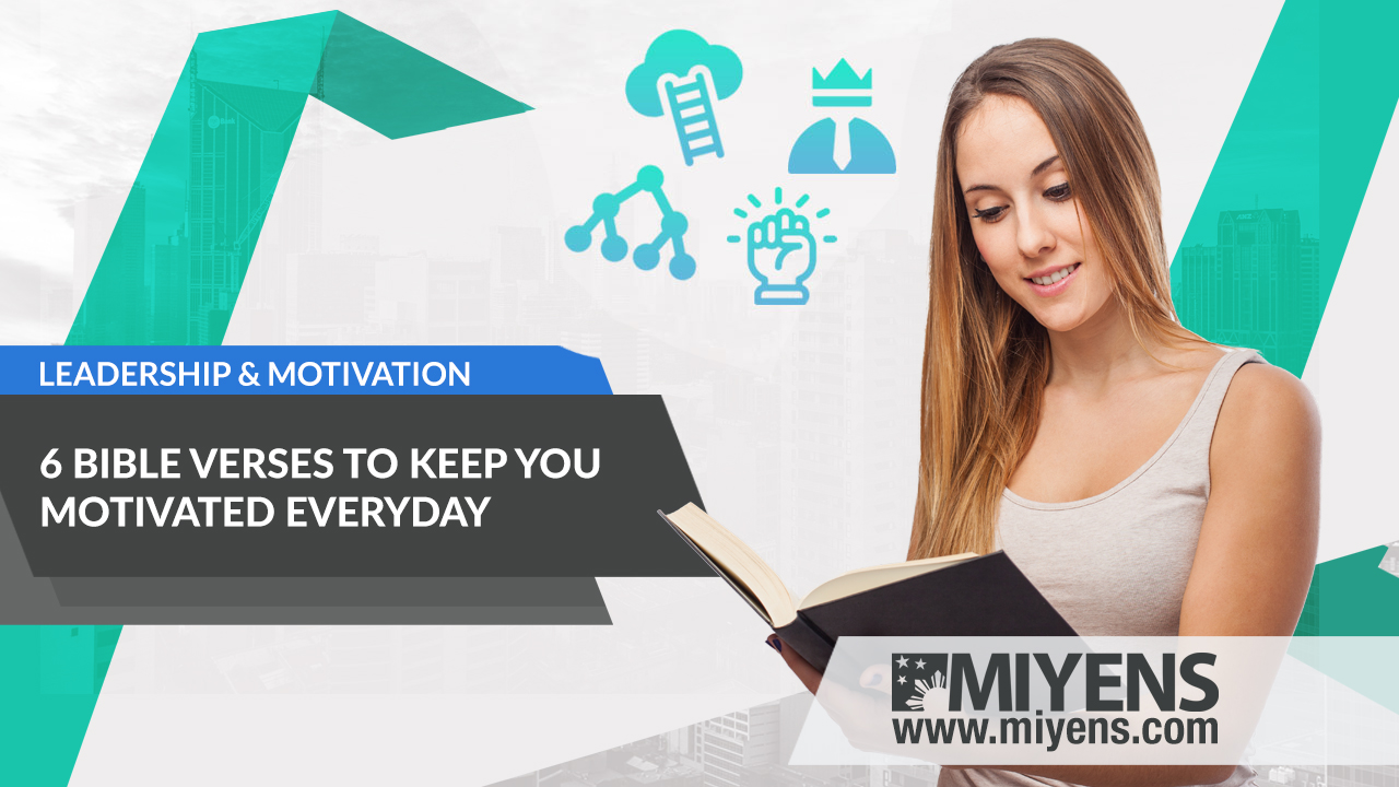 6 Bible Verses To Keep You Motivated Everyday | MIYENS