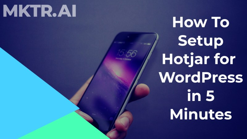 Image cover for article and video tutorial showing how setup hotjar for wordpress in 5 minutes by MKTR.AI