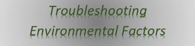 Troubleshooting Environmental Factors