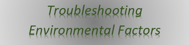 Troubleshooting Environmental Factors
