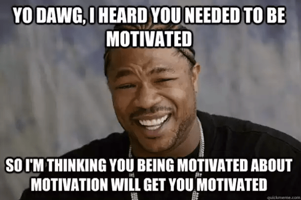 Xzibit Meme Motivation
