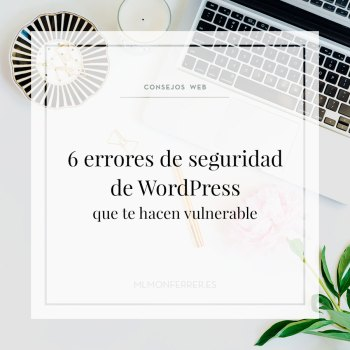 6 errores de seguridad de WordPress que te hacen vulnerable
