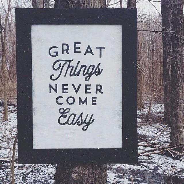 'Great things never come easy' by Aaron Boles  | 10 consejos para crear imágenes con citas | mlmonferrer.es