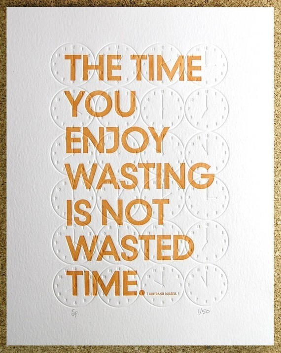 """The time you enjoy wasting time is not wasted time"" by Modern Hepburn  